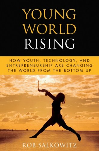 Young World Rising How Youth Technology and Entrepreneurship Are Changing the World from the Bottom Up  2010 9780470417805 Front Cover