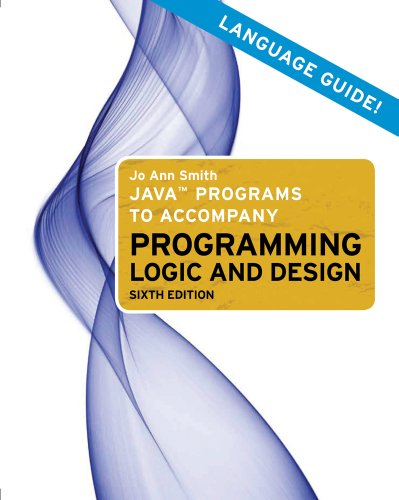 Java Programs to Accompany Programming Logic and Design  3rd 2011 9780538744805 Front Cover