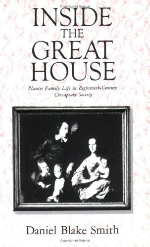 Inside the Great House Planter Family Life in Eighteenth-Century Chesapeake Society N/A edition cover