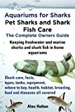 Aquariums for Sharks. Keeping Aquarium Sharks and Shark Fish. Shark Care, Tanks, Species, Health, Food, Equipment, Breeding, Freshwater and Marine All   0 edition cover