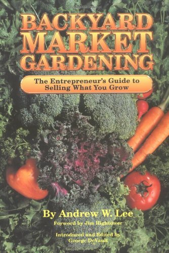 Backyard Market Gardening : The Entrenpreneur's Guide to Selling What You Grow 2nd 2003 (Unabridged) 9780962464805 Front Cover