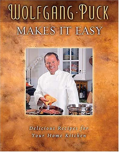 Wolfgang Puck Makes It Easy Deliciously Simple Recipes for Your Home Kitchen  2004 9781401601805 Front Cover