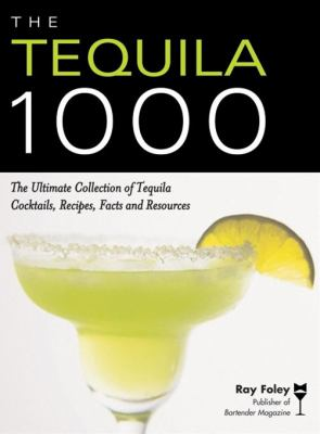Tequila 1000 The Ultimate Collection of Tequila Cocktails, Recipes, Facts, and Resources  2008 9781402211805 Front Cover