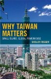 Why Taiwan Matters Small Island, Global Powerhouse N/A edition cover