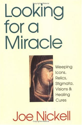 Looking for a Miracle Weeping Icons, Relics, Stigmata, Visions and Healing Cures  1999 edition cover