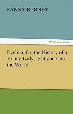 Evelina, or, the History of a Young Lady's Entrance into the World  N/A 9783842460805 Front Cover