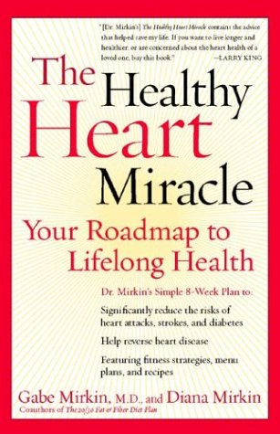 Healthy Heart Miracle Your Roadmap to Lifelong Health  2004 9780060196806 Front Cover
