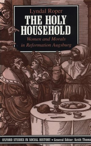 Holy Household Women and Morals in Reformation Augsburg  1991 (Reprint) edition cover