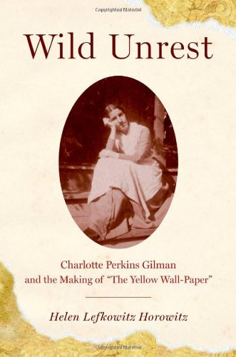 Wild Unrest Charlotte Perkins Gilman and the Making of the Yellow Wall-Paper  2010 edition cover