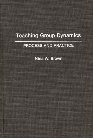 Teaching Group Dynamics Process and Practices N/A 9780275943806 Front Cover