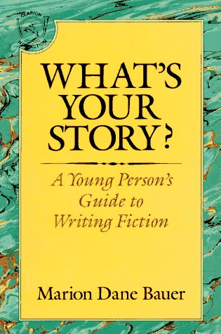 What's Your Story? A Young Person's Guide to Writing Fiction  1992 9780395577806 Front Cover