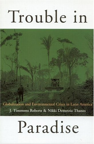Trouble in Paradise Globalization and Environmental Crises in Latin America  2003 edition cover