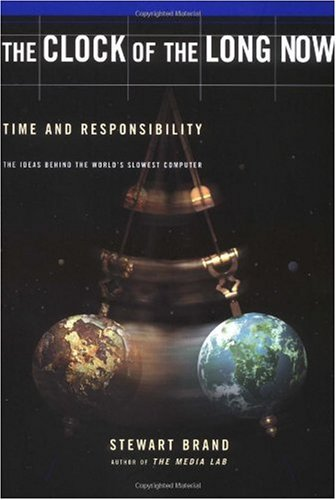 Clock of the Long Now Time and Responsibility - The Ideas Behind the World's Slowest Computer  1999 edition cover