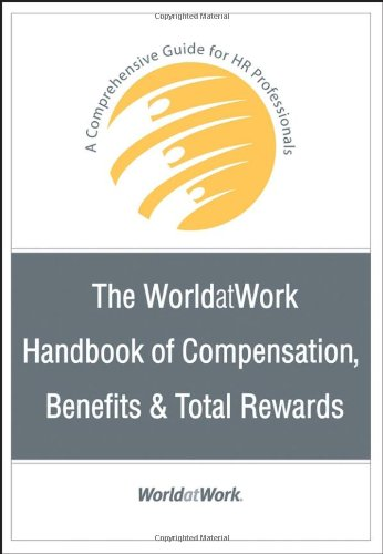 WorldatWork Handbook of Compensation, Benefits and Total Rewards A Comprehensive Guide for HR Professionals  2007 edition cover