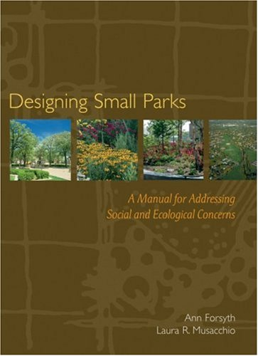 Designing Small Parks A Manual for Addressing Social and Ecological Concerns  2005 edition cover