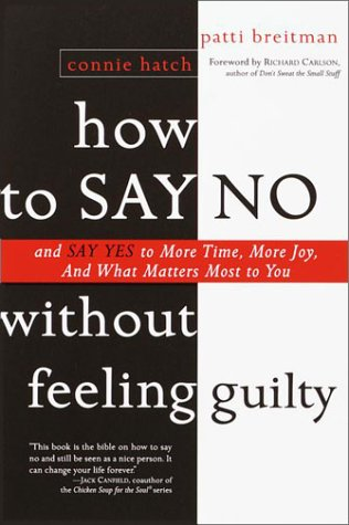 How to Say No Without Feeling Guilty And Say Yes to More Time, and What Matters Most to You Reprint edition cover