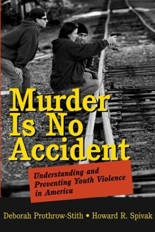 Murder Is No Accident Understanding and Preventing Youth Violence in America  2004 9780787969806 Front Cover