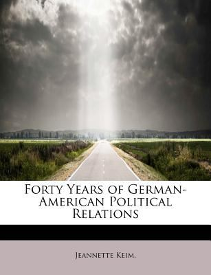 Forty Years of German-American Political Relations  N/A 9781115820806 Front Cover