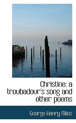 Christine A troubadour's song and other Poems N/A 9781116753806 Front Cover