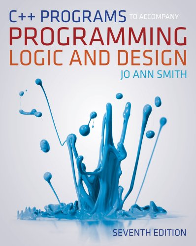C++ Programs to Accompany Programming Logic and Design  7th 2013 edition cover