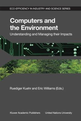 Computers and the Environment Understanding and Managing Their Impacts  2003 9781402016806 Front Cover