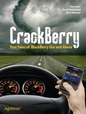 CrackBerry True Tales of BlackBerry Use and Abuse  2010 9781430231806 Front Cover