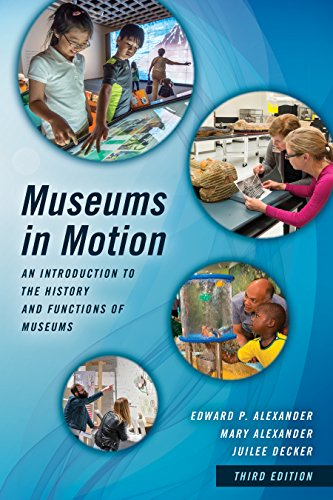 Museums in Motion An Introduction to the History and Functions of Museums 3rd 2017 (Revised) 9781442278806 Front Cover