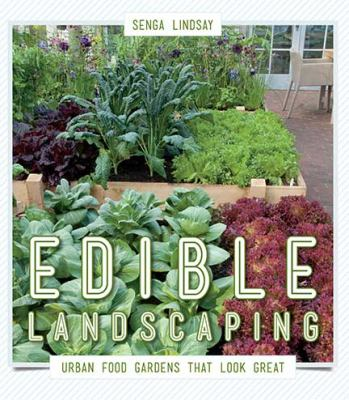 Edible Landscaping Urban Food Gardens That Look Great  2012 9781550175806 Front Cover