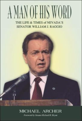 Man of His Word The Life and Times of Nevada's Senator William J. Raggio  2011 9781555716806 Front Cover