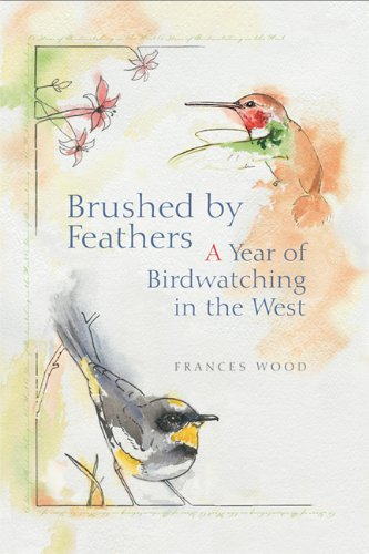 Brushed by Feathers A Year of Birdwatching in the West  2004 9781555914806 Front Cover
