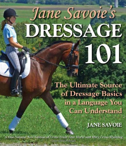 Jane Savoie's Dressage 101 The Ultimate Source of Dressage Basics in a Language You Can Understand N/A edition cover