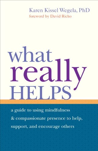 What Really Helps Using Mindfulness and Compassionate Presence to Help, Support, and Encourage Others  2011 edition cover
