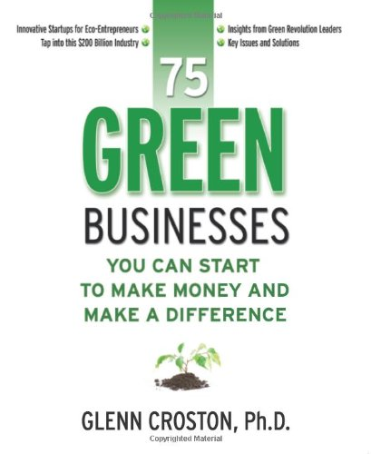 75 Green Businesses You Can Start to Make Money and Make a Difference  2009 9781599181806 Front Cover