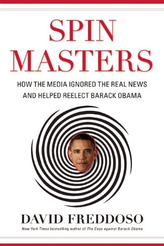 Spin Masters How the Media Ignored the Real News and Helped Reelect Barack Obama  2013 edition cover