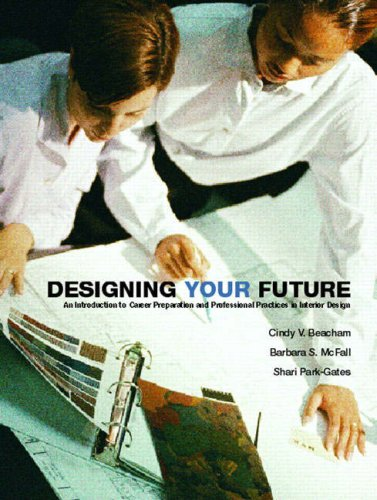 Designing Your Future An Introduction to Career Preparation and Professional Practices in Interior Design  2008 edition cover