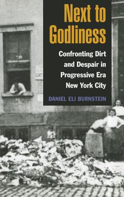 Next to Godliness Confronting Dirt and Despair in Progressive Era New York City  2010 9780252077807 Front Cover