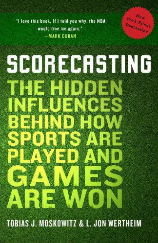 Scorecasting The Hidden Influences Behind How Sports Are Played and Games Are Won  2012 edition cover