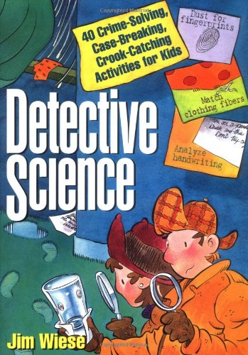 Detective Science 40 Crime-Solving, Case-Breaking, Crook-Catching Activities for Kids  1996 edition cover