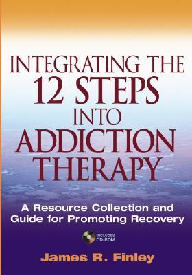 Integrating the 12 Steps into Addiction Therapy A Resource Collection and Guide for Promoting Recovery  2004 9780471599807 Front Cover