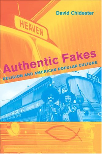 Authentic Fakes Religion and American Popular Culture  2004 9780520242807 Front Cover
