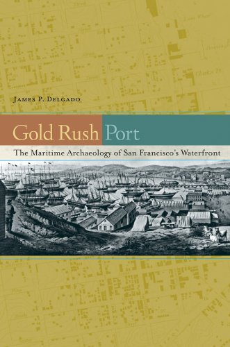 Gold Rush Port The Maritime Archaeology of San Francisco's Waterfront  2009 9780520255807 Front Cover