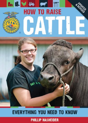 How to Raise Cattle Everything You Need to Know  2013 (Revised) 9780760343807 Front Cover