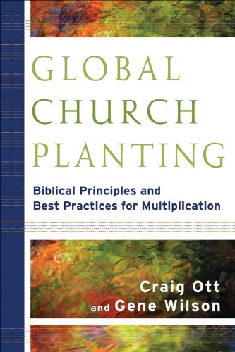 Global Church Planting Biblical Principles and Best Practices for Multiplication  2011 edition cover