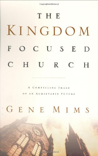 Kingdom Focused Church A Compelling Image of an Achievable Future for Your Church  2003 edition cover