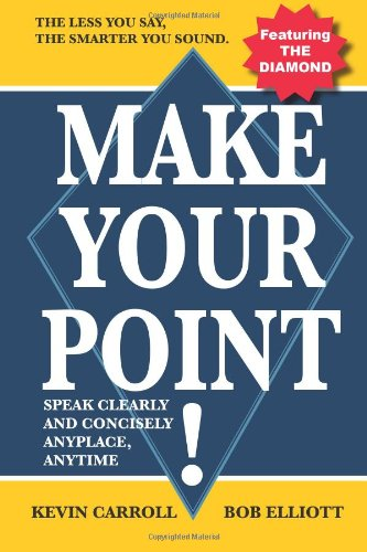 Make Your Point! : How to Speak Clearly and Concisely Anyplace Anytime  2005 edition cover