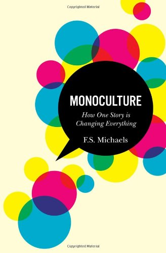 Monoculture How One Story Is Changing Everything  2011 9780986853807 Front Cover