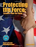 Protecting the Force: Lessons from Fort Hood - Report of the DoD Independent Review January 2010 along with the August 18, 2010 Follow-On Report  N/A 9781490928807 Front Cover