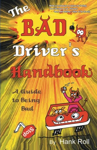 Bad Driver's Handbook A Guide to Being Bad  2013 9781491710807 Front Cover