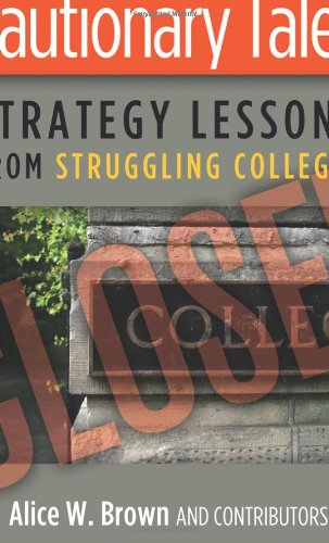 Cautionary Tales Strategy Lessons from Struggling Colleges  2012 edition cover