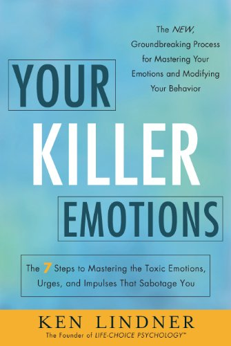 Your Killer Emotions The 7 Steps to Mastering the Toxic Emotions, Urges, and Impulses That Sabotage You  2013 edition cover